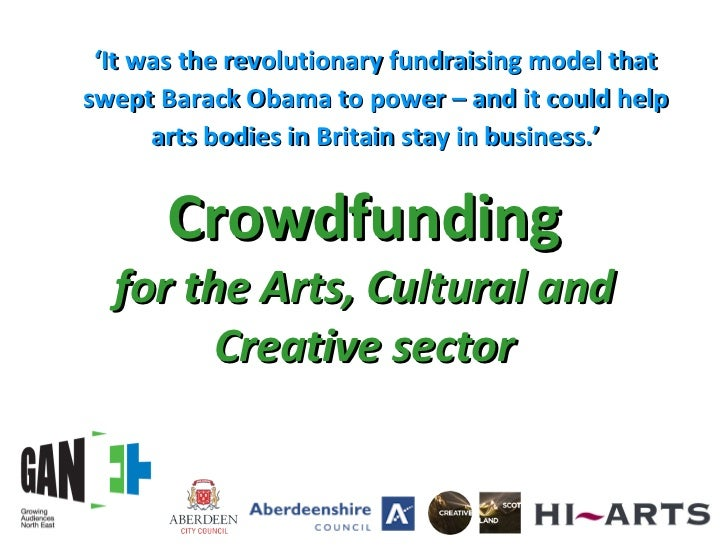 Crowdfunding for the Arts, Cultural and Creative sector ' It was the revolutionary fundraising model that swept Barack Oba...