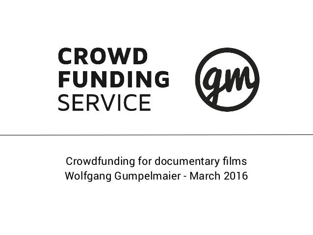 Crowdfunding for documentary films Wolfgang Gumpelmaier - March 2016