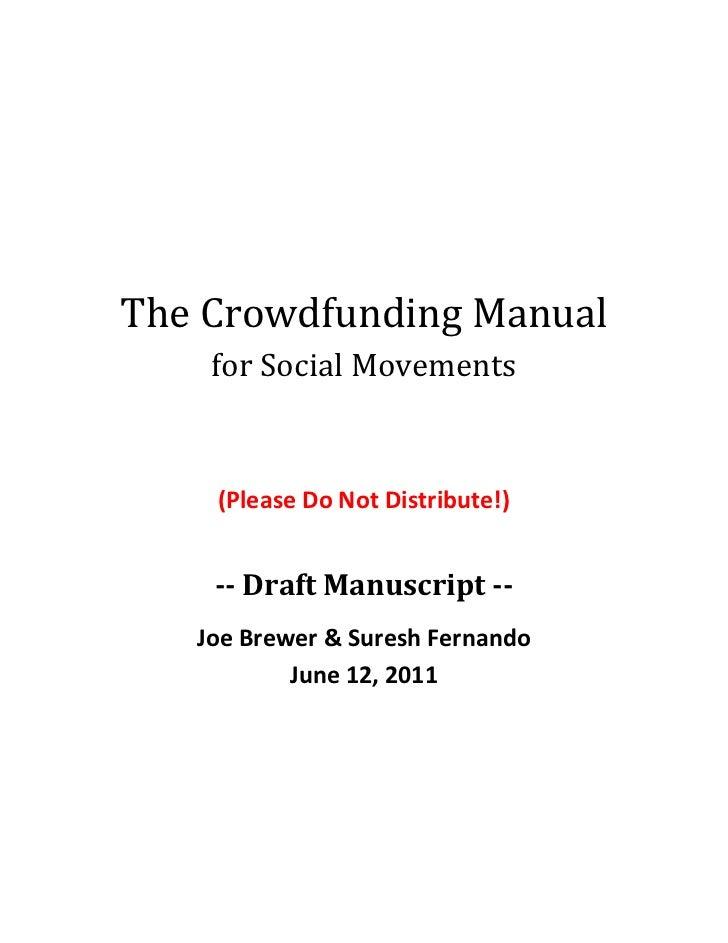 The Crowdfunding Manual    for Social Movements    (Please Do Not Distribute!)    -- Draft Manuscript --   Joe Brewer & Su...