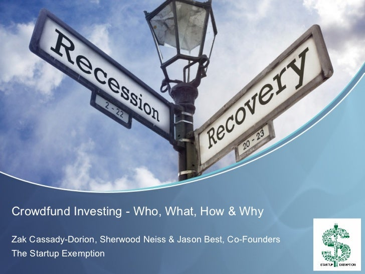 Crowdfund Investing - Who, What, How & WhyZak Cassady-Dorion, Sherwood Neiss & Jason Best, Co-FoundersThe Startup Exemption