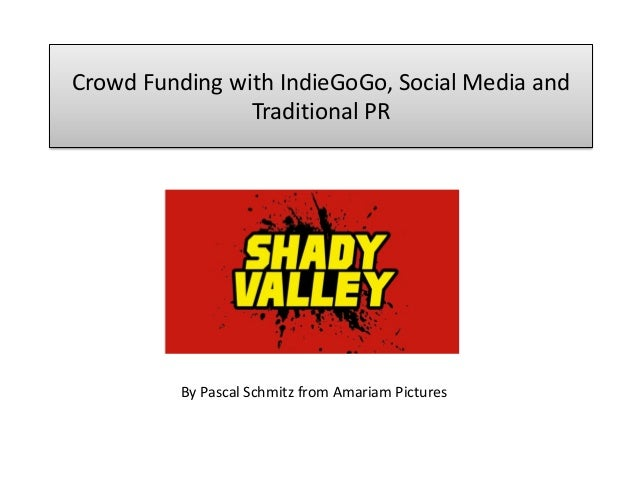 Crowd Funding with IndieGoGo, Social Media and Traditional PR By Pascal Schmitz from Amariam Pictures
