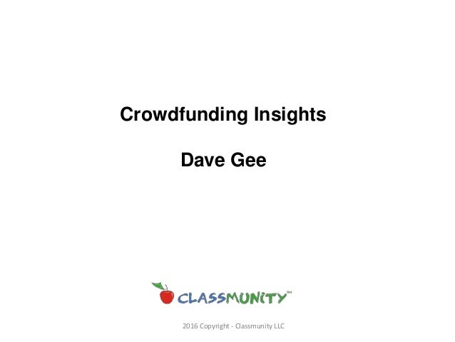 2016 Copyright - Classmunity LLC Crowdfunding Insights Dave Gee