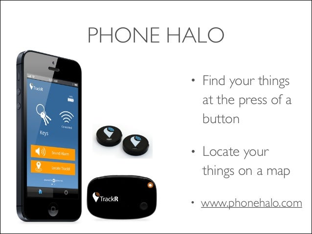 PHONE HALO •  Find your things at the press of a button   •  Locate your things on a map   •  www.phonehalo.com