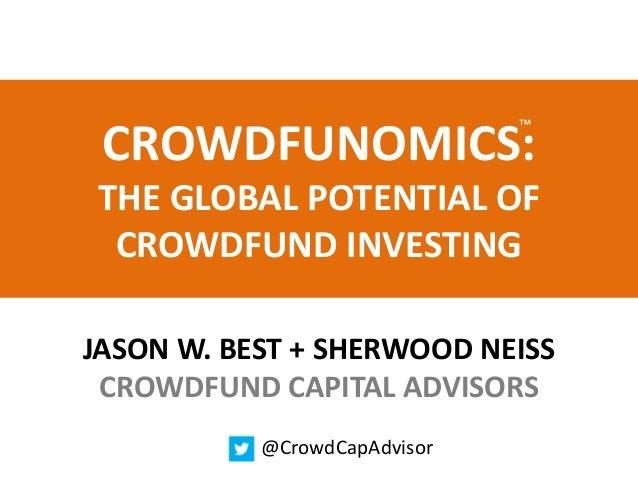 ™ CROWDFUNOMICS:THE GLOBAL POTENTIAL OF CROWDFUND INVESTINGJASON W. BEST + SHERWOOD NEISS CROWDFUND CAPITAL ADVISORS      ...