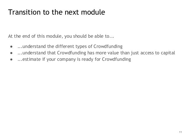 At the end of this module, you should be able to... ● ...understand the different types of Crowdfunding ● ...understand th...