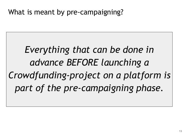 What is meant by pre-campaigning? 13 Everything that can be done in advance BEFORE launching a Crowdfunding-project on a p...