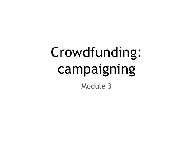 Crowdfunding: campaigning Module 3