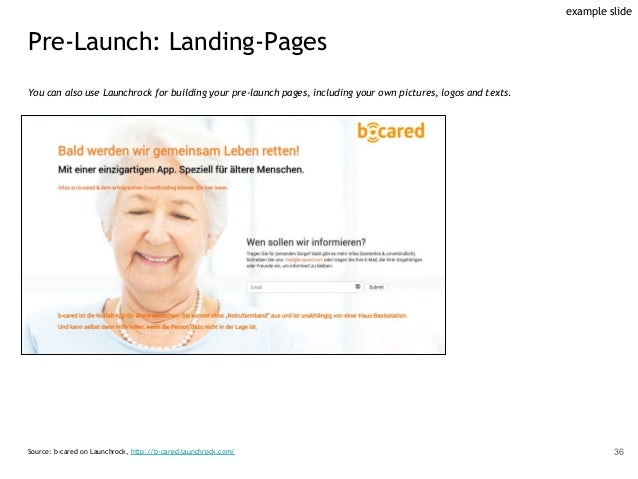 Pre-Launch: Landing-Pages Source: b-cared on Launchrock, http://b-cared.launchrock.com/ You can also use Launchrock for bu...