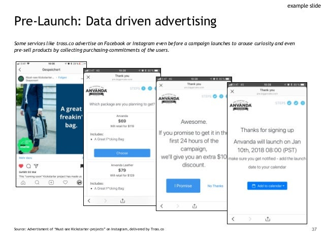 Pre-Launch: Data driven advertising Some services like tross.co advertise on Facebook or Instagram even before a campaign ...
