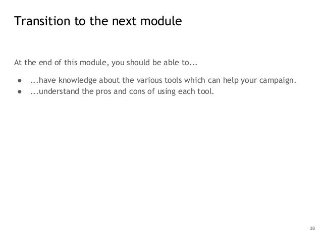 At the end of this module, you should be able to... ● ...have knowledge about the various tools which can help your campai...