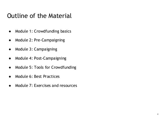 Outline of the Material ● Module 1: Crowdfunding basics ● Module 2: Pre-Campaigning ● Module 3: Campaigning ● Module 4: Po...