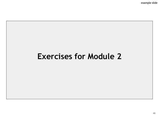 Exercises for Module 2 46 example slide