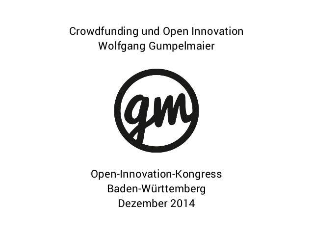Open-Innovation-Kongress Baden-Württemberg Dezember 2014 Crowdfunding und Open Innovation Wolfgang Gumpelmaier