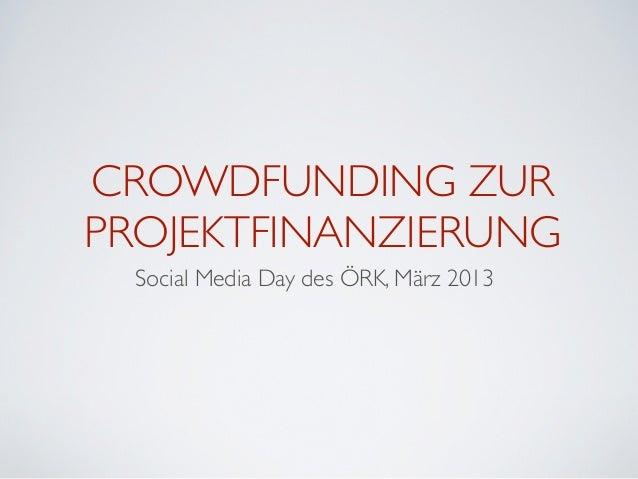 CROWDFUNDING ZURPROJEKTFINANZIERUNG  Social Media Day des ÖRK, März 2013