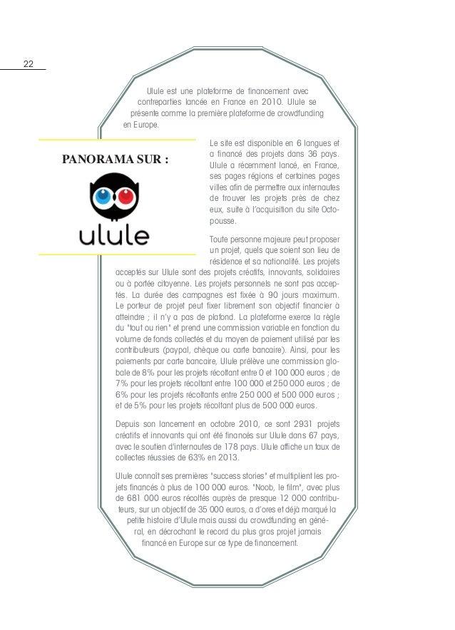22 Ulule est une plateforme de financement avec contreparties lancée en France en 2010. Ulule se présente comme la premièr...