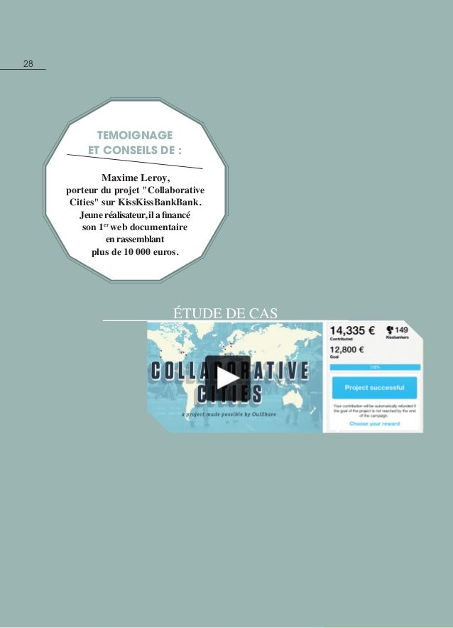 étude de cas 28 TEMOIGNAGE ET CONSEILS DE : Maxime Leroy, porteur du projet Collaborative Cities sur KissKissBankBank. Jeu...