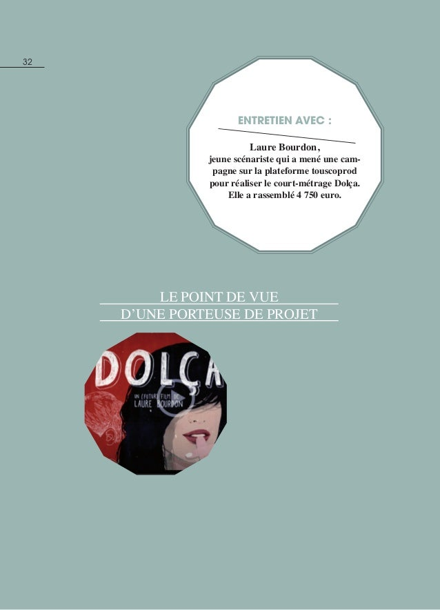 32 entretien avec : Laure Bourdon, jeune scénariste qui a mené une cam- pagne sur la plateforme touscoprod pour réaliser l...