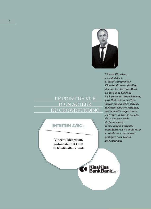 6 entretien avec : Vincent Ricordeau, co-fondateur et CEO de KissKissBankBank Le point de vue d'un acteur du crowdfunding ...