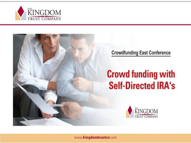 The Key Role of Self-Directed IRA's in Crowd funding: No. 1 Issue for Portals – Attracting Investors No. 1 Issue for Inves...
