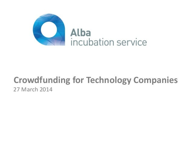 Crowdfunding for Technology Companies 27 March 2014