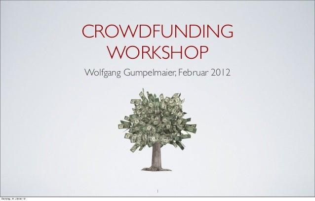 CROWDFUNDING WORKSHOP Wolfgang Gumpelmaier, Februar 2012 1 Dienstag, 31. Jänner 12