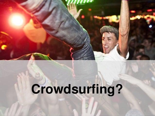 Crowdsurfing? 1