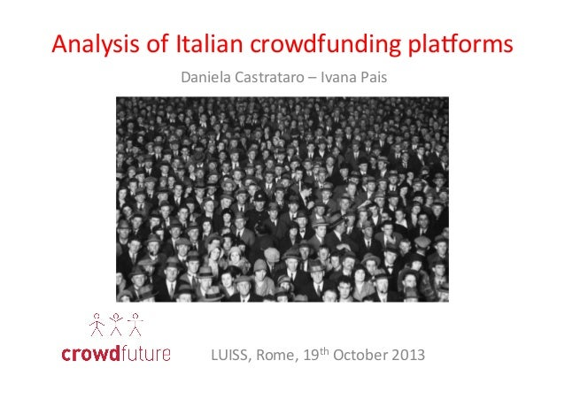 Analysis  of  Italian  crowdfunding  pla:orms   Daniela  Castrataro  –  Ivana  Pais    LUISS,  Rome,...
