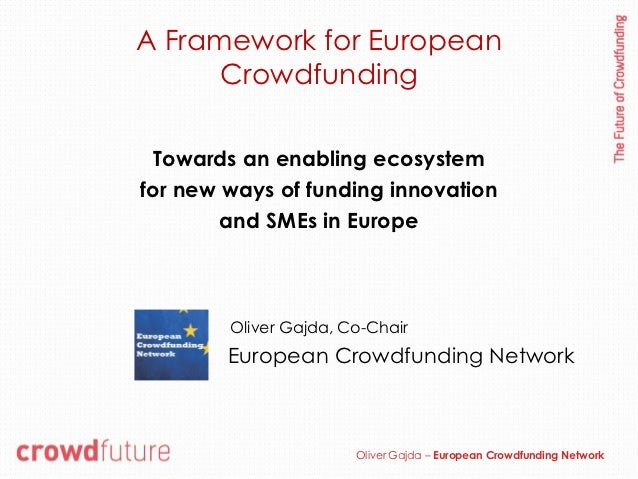 A Framework for European      Crowdfunding  Towards an enabling ecosystemfor new ways of funding innovation        and SME...