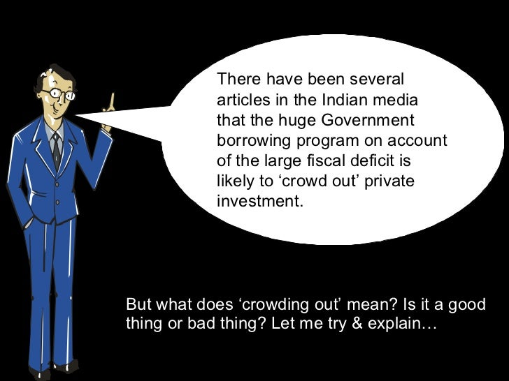 <ul><li>But what does 'crowding out' mean? Is it a good thing or bad thing? Let me try & explain…  </li></ul>There have be...