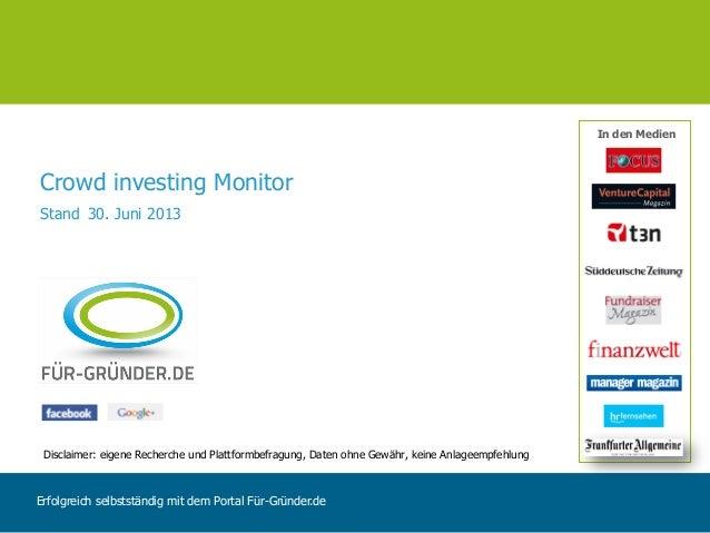 Crowd investing Monitor Stand 30. Juni 2013 Erfolgreich selbstständig mit dem Portal Für-Gründer.de In den Medien Disclaim...