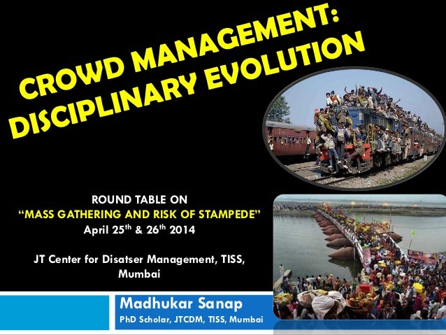 "Madhukar Sanap PhD Scholar, JTCDM, TISS, Mumbai ROUND TABLE ON ""MASS GATHERING AND RISK OF STAMPEDE"" April 25th & 26th 201..."
