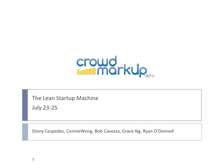 The Lean Startup Machine<br />July 23-25<br />DionyCespedes, ConnieWong, Bob Cavezza, Grace Ng, Ryan O'Donnell<br />1<br />
