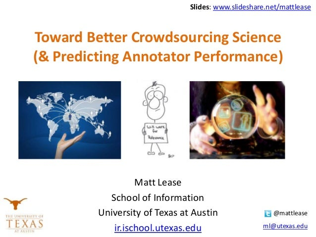 Toward Better Crowdsourcing Science (& Predicting Annotator Performance) Matt Lease School of Information University of Te...
