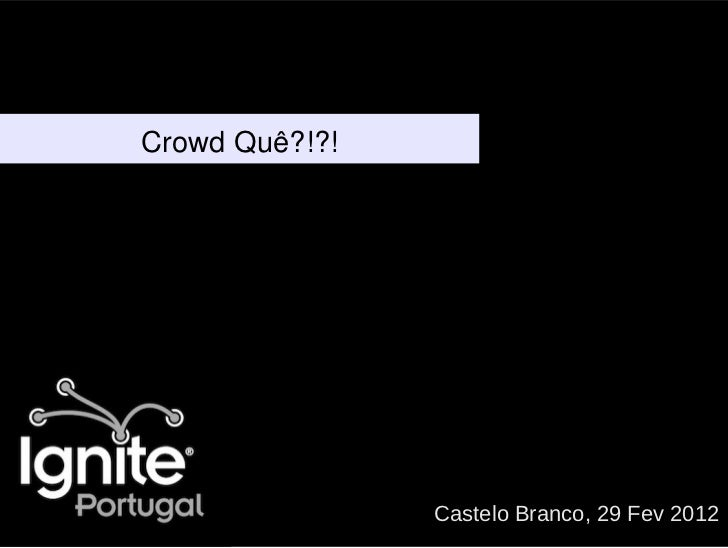 Crowd Quê?!?!                Castelo Branco, 29 Fev 2012