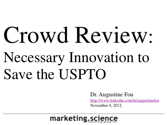 Crowd Review:Necessary Innovation toSave the USPTO             Dr. Augustine Fou             http://www.linkedin.com/in/au...