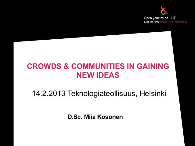CROWDS & COMMUNITIES IN GAININGNEW IDEAS14.2.2013 Teknologiateollisuus, HelsinkiD.Sc. Miia Kosonen