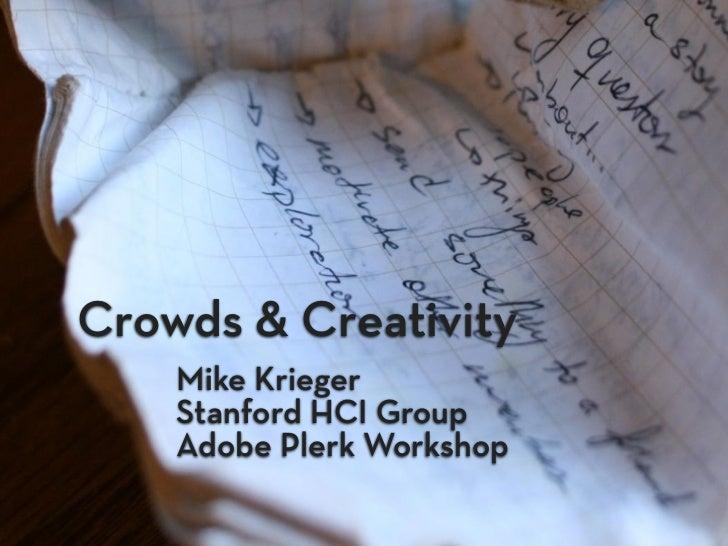 Crowds & Creativity    Mike Krieger    Stanford HCI Group    Adobe Plerk Workshop