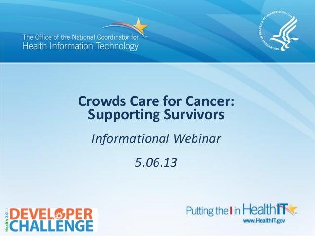 Crowds Care for Cancer:Supporting SurvivorsInformational Webinar5.06.13