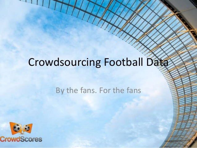 Crowdsourcing Football Data By the fans. For the fans
