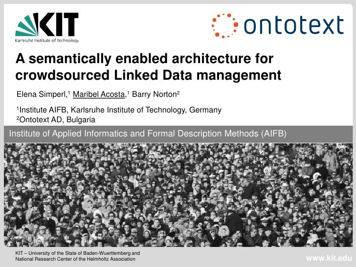 A semantically enabled architecture for crowdsourced Linked Data management Elena Simperl,1 Maribel Acosta,1 Barry Norton2...