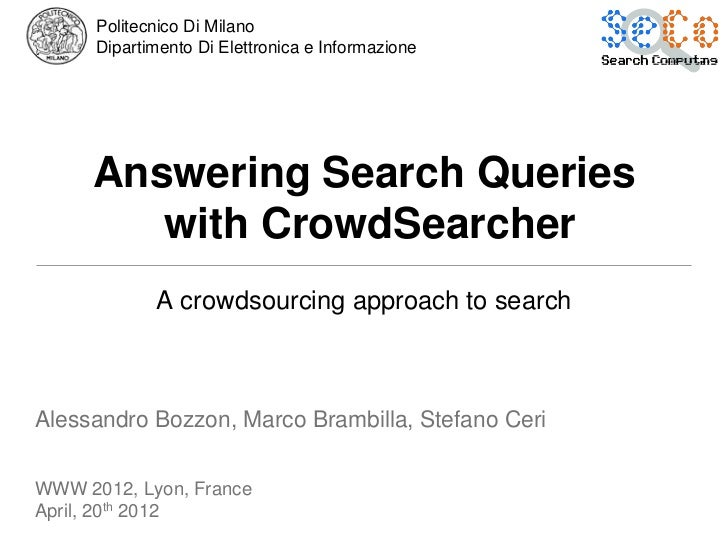 Politecnico Di Milano      Dipartimento Di Elettronica e Informazione     Answering Search Queries        with CrowdSearch...