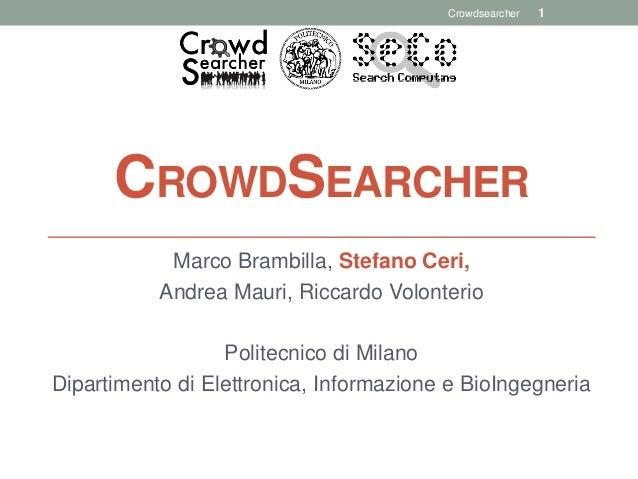 CROWDSEARCHER Marco Brambilla, Stefano Ceri, Andrea Mauri, Riccardo Volonterio Politecnico di Milano Dipartimento di Elett...
