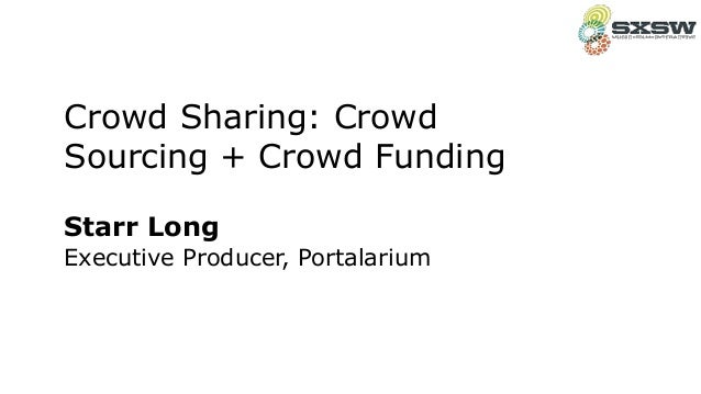 Starr Long Executive Producer, Portalarium Crowd Sharing: Crowd Sourcing + Crowd Funding