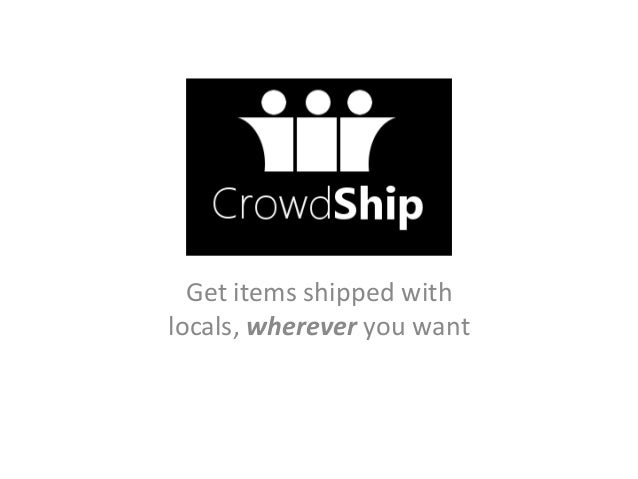 Get items shipped withlocals, wherever you want