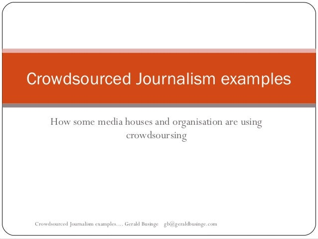 How some media houses and organisation are using crowdsoursing Crowdsourced Journalism examples Crowdsourced Journalism ex...