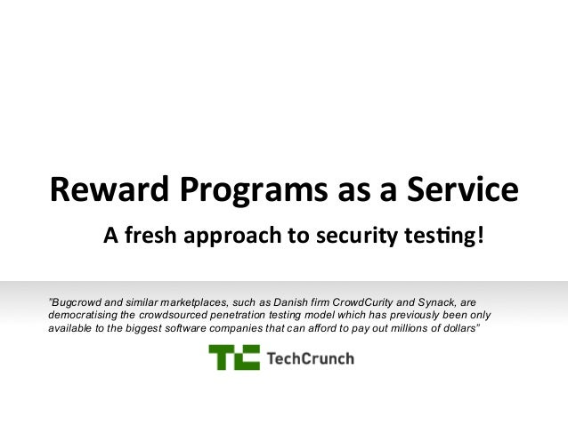 """Reward  Programs  as  a  Service    A  fresh  approach  to  security  tes8ng!   """"Bugcrowd and simila..."""