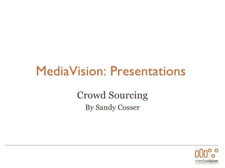 MediaVision: Presentations   Crowd Sourcing By Sandy Cosser