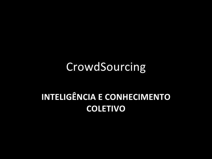 CrowdSourcing INTELIGÊNCIA E CONHECIMENTO COLETIVO
