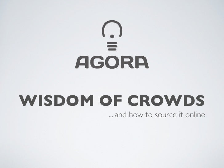WISDOM OF CROWDS        ... and how to source it online