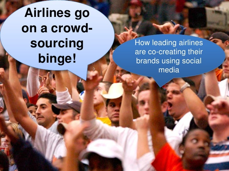 Airlines go on a crowd-sourcing binge! <br />How leading airlines are co-creating their brands using social media<br />